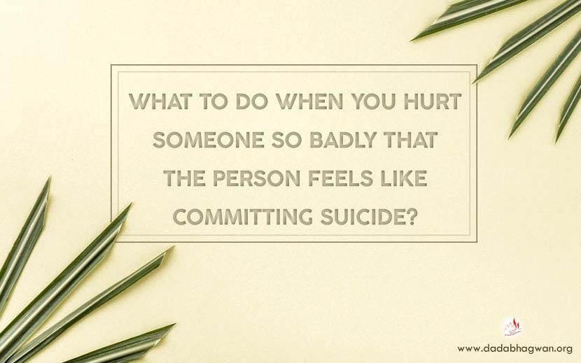 Hurt Someone | When you hurt someone | Suicidal Intent